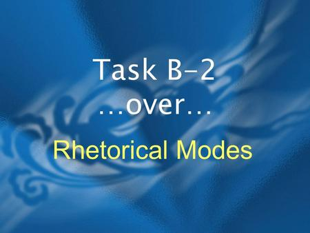 Task B-2 …over… Rhetorical Modes. Input reading Hook narration Thesis sentence comparison/ contrast After the Northridge earthquake in Los Angeles a.
