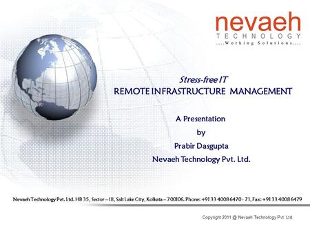 Copyright Nevaeh Technology Pvt. Ltd. Stress-free IT REMOTE INFRASTRUCTURE MANAGEMENT A Presentation by Prabir Dasgupta Nevaeh Technology Pvt. Ltd.