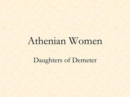 Athenian Women Daughters of Demeter. Polarities Limit---Unlimited One --- Plurality Right --- Left Male --- Female Straight --- Crooked Light --- Darkness.