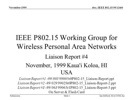 Doc.: IEEE 802.15-99/124r0 Submission November 1999 Ian Gifford, M/A-COM, Inc.Slide 1 IEEE P802.15 Working Group for Wireless Personal Area Networks Liaison.
