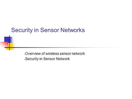 Security in Sensor Networks Overview of wireless sensor network Security in Sensor Network.