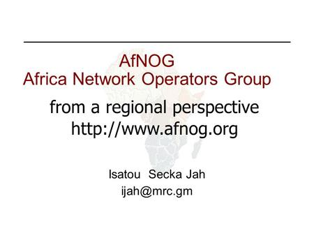 AfNOG Africa Network Operators Group Isatou Secka Jah from a regional perspective
