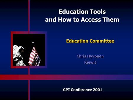CPI Conference 2001 Education Tools and How to Access Them Education Committee Chris Hyvonen Kiewit Chris Hyvonen Kiewit.