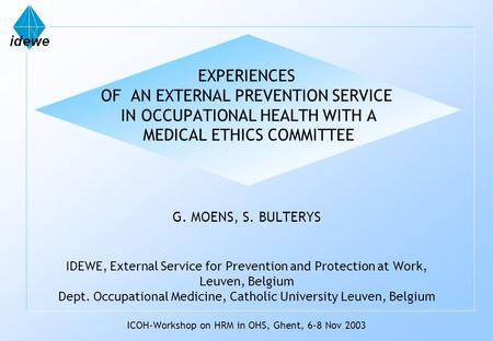 EXPERIENCES OF AN EXTERNAL PREVENTION SERVICE IN OCCUPATIONAL HEALTH WITH A MEDICAL ETHICS COMMITTEE G. MOENS, S. BULTERYS IDEWE, External Service for.