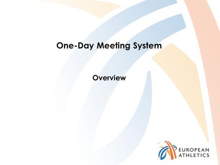One-Day Meeting System Overview. One-Day Meeting System The following documents are the basis for the update: Conditions for a One-Day Meeting system.