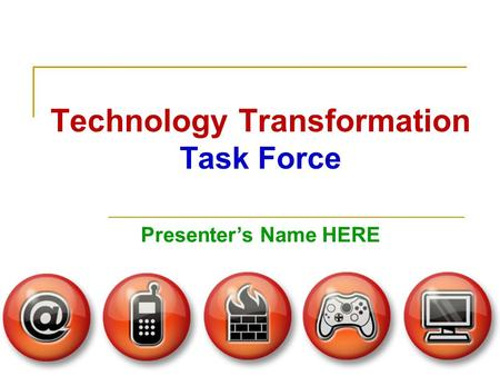 Technology Transformation Task Force Presenter's Name HERE.