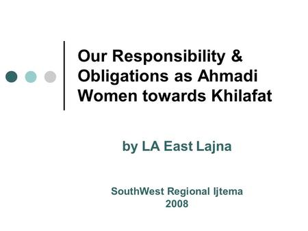 Our Responsibility & Obligations as Ahmadi Women towards Khilafat by LA East Lajna SouthWest Regional Ijtema 2008.