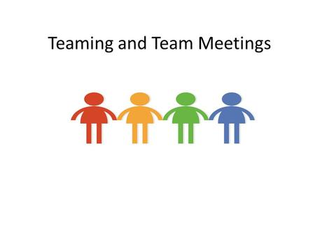Teaming and Team Meetings. Objectives To understand the characteristics of team based early intervention To understand who is on the early intervention.