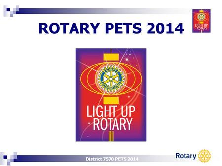District 7570 PETS 2014 ROTARY PETS 2014. Rotary Database Rick Furr, District IT Chair.
