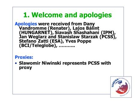 1. Welcome and apologies Apologies were received from Dany Vandromme (Renater), Lajos Bálint (HUNGARNET), Siavash Shashahani (IPM), Jan Weglarz and Stanislaw.