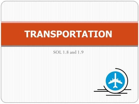 SOL 1.8 and 1.9 TRANSPORTATION. For each problem: Display the 1 st slide which contains the problem. Have the students place counters on their desks.