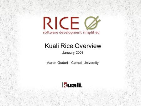 Kuali Rice Overview January 2008 Aaron Godert - Cornell University.
