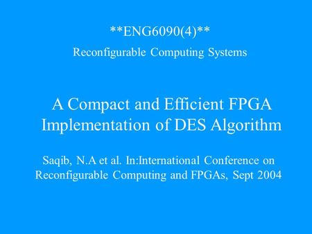 A Compact and Efficient FPGA Implementation of DES Algorithm Saqib, N.A et al. In:International Conference on Reconfigurable Computing and FPGAs, Sept.