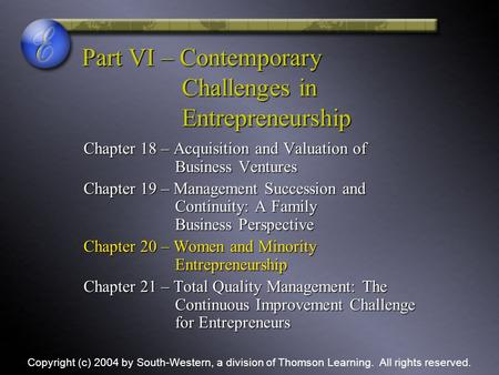 Part VI – Contemporary Challenges in Entrepreneurship Chapter 18 – Acquisition and Valuation of Business Ventures Chapter 19 – Management Succession and.