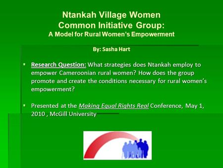 Ntankah Village Women Common Initiative Group: A Model for Rural Women's Empowerment By: Sasha Hart  Research Question: What strategies does Ntankah employ.
