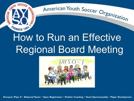 "How to Run an Effective Regional Board Meeting. Self-paced version Whenever possible, answers and explanations are interjected in yellow Select ""Slide."