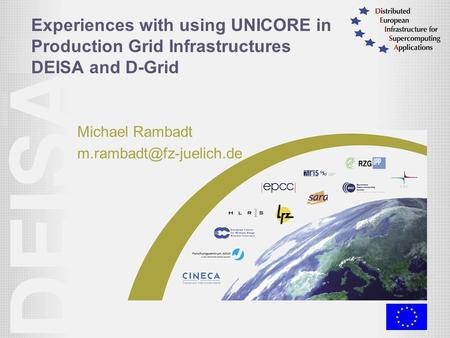 Experiences with using UNICORE in Production Grid Infrastructures DEISA and D-Grid Michael Rambadt
