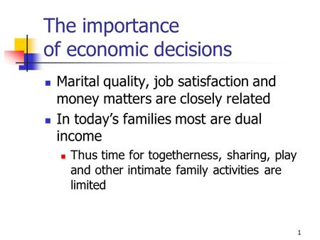 1 The importance of economic decisions Marital quality, job satisfaction and money matters are closely related In today's families most are dual income.