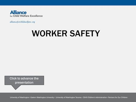 WORKER SAFETY Click to advance the presentation. Click here to advance the presentation Be sure to read the notes wherever they appear. HOW TO USE THIS.