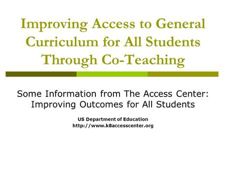 Improving Access to General Curriculum for All Students Through Co-Teaching Some Information from The Access Center: Improving Outcomes for All Students.