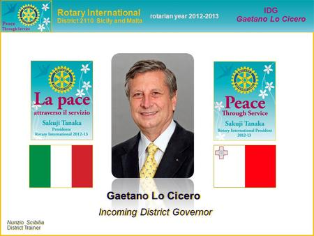 Nunzio Scibilia District Trainer Nunzio Scibilia District Trainer Peace Through Sevvice Gaetano Lo Cicero Incoming District Governor Gaetano Lo Cicero.