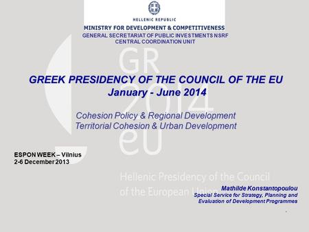 GREEK PRESIDENCY OF THE COUNCIL OF THE EU January - June 2014 January - June 2014 Cohesion Policy & Regional Development Territorial Cohesion & Urban Development.