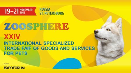 XXIV INTERNATIONAL SPECIALIZED TRADE FAIF OF GOODS AND SERVICES FOR PETS.