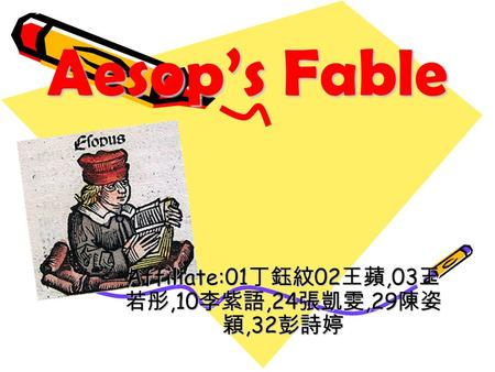 Aesop's Fable Affiliate:01 丁鈺紋 02 王蘋,03 王 若彤,10 李紫語,24 張凱雯,29 陳姿 穎,32 彭詩婷.