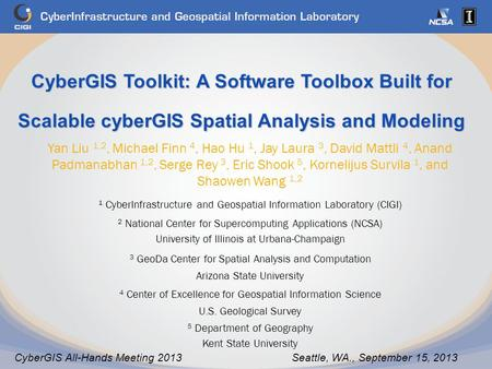 CyberGIS Toolkit: A Software Toolbox Built for Scalable cyberGIS Spatial Analysis and Modeling Yan Liu 1,2, Michael Finn 4, Hao Hu 1, Jay Laura 3, David.