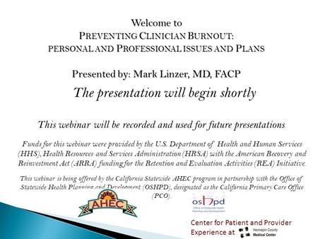 Welcome to P REVENTING C LINICIAN B URNOUT : PERSONAL AND P ROFESSIONAL ISSUES AND P LANS Presented by: Mark Linzer, MD, FACP The presentation will begin.