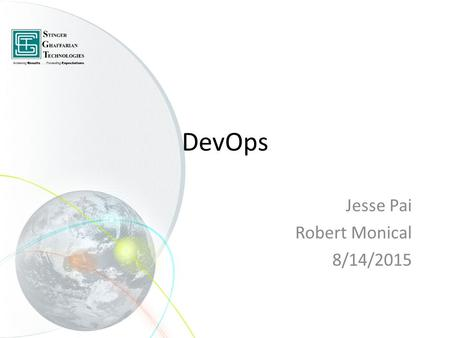 DevOps Jesse Pai Robert Monical 8/14/2015. Agile Software Development 8/14/2015© 2015 SGT Inc.2.