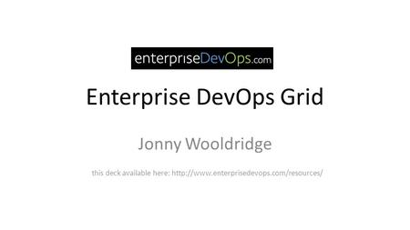 Enterprise DevOps Grid Jonny Wooldridge this deck available here: