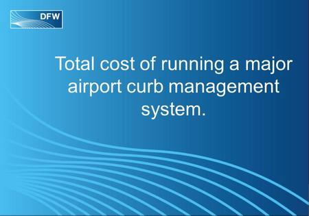 Total cost of running a major airport curb management system.