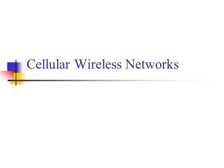 Cellular Wireless Networks. Cellular Concepts Mobile telephone service Distributed network of transmitters Use multiple low-power transmitters (100 W.