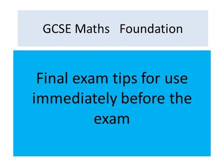 Final exam tips for use immediately before the exam