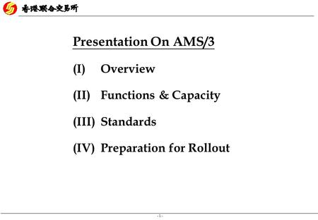 - 1 - Presentation On AMS/3 (I) Overview (II) Functions & Capacity (III) Standards (IV) Preparation for Rollout.
