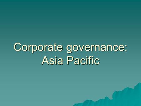 Corporate governance: Asia Pacific. JAPAN  The Japan corporate governance committee published its revised code in 2001. The Code had six chapters, which.