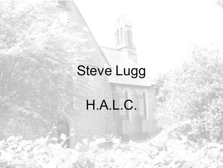 Steve Lugg H.A.L.C.. New and Potential Councillors Presentation.