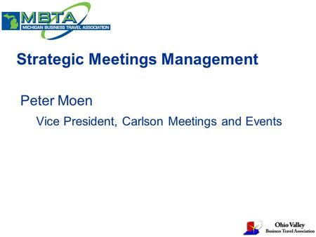 Strategic Meetings Management Peter Moen Vice President, Carlson Meetings and Events.