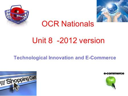 OCR Nationals Technological Innovation and E-Commerce Unit 8 -2012 version.