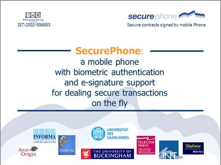 SecurePhone : a mobile phone with biometric authentication and e-signature support for dealing secure transactions on the fly IST-2002-506883Secure contracts.