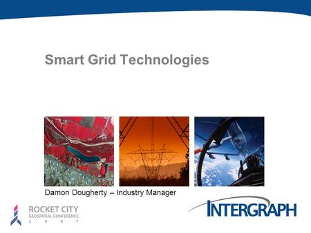 Smart Grid Technologies Damon Dougherty – Industry Manager.