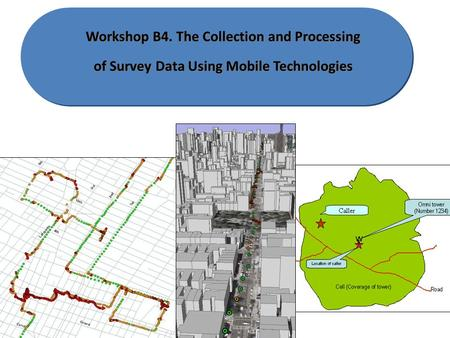 Workshop B4. The Collection and Processing of Survey Data Using Mobile Technologies.