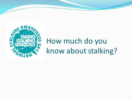 How much do you know about stalking?. How many women in Britain are stalked at some point in their adult life? (between ages of 16 – 59) A) 1 in 3 B)