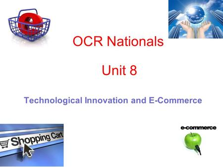 OCR Nationals Technological Innovation and E-Commerce Unit 8.