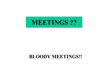 MEETINGS ?? BLOODY MEETINGS!!. CHAIRMAN OR DISCUSSION LEADER Sets the boundaries of the discussion The diabetes protocol is on the agenda We will discuss.