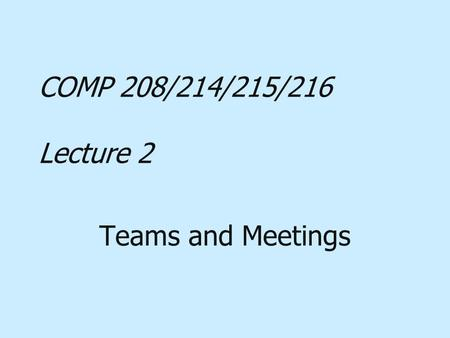 COMP 208/214/215/216 Lecture 2 Teams and Meetings.