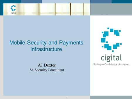 Software Confidence. Achieved. Mobile Security and Payments Infrastructure 1 AJ Dexter Sr. Security Consultant.
