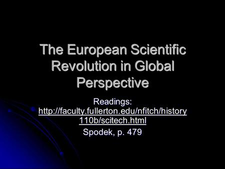 The European Scientific Revolution in Global Perspective Readings:  110b/scitech.html
