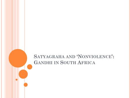 S ATYAGRAHA AND 'N ONVIOLENCE ': G ANDHI IN S OUTH A FRICA.